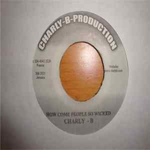 Charly B - How Come People So Wicked