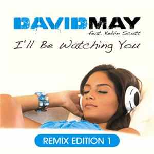 David May Feat. Kelvin Scott - I'll Be Watching You (Remix Edition 1)