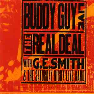 Buddy Guy With G.E. Smith And The Saturday Night Live Band - Live: The Real Deal